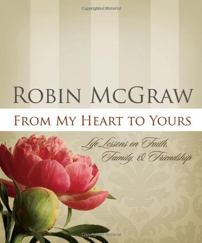 Robin Mcgraw From My Heart To Yours Life Lessons On Faith Family & Friendship