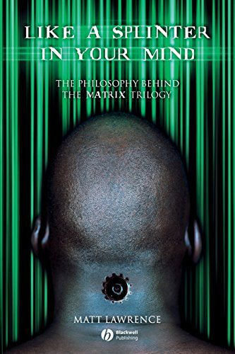 Matt Lawrence Like A Splinter In Your Mind The Philosophy Behind The Matrix Trilogy