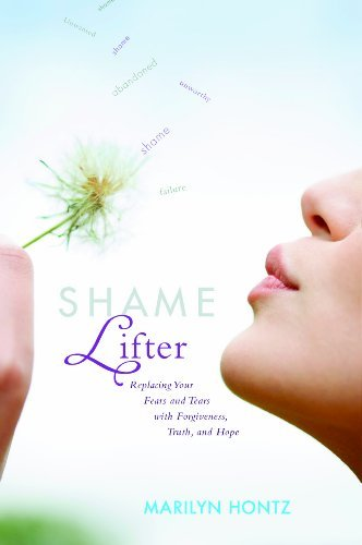 Marilyn Hontz Shame Lifter Replacing Your Fears And Tears With Forgiveness
