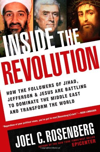Joel C. Rosenberg Inside The Revolution How The Followers Of Jihad Jefferson & Jesus Are