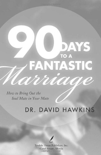 David Hawkins 90 Days To A Fantastic Marriage How To Bring Out The Soul Mate In Your Mate