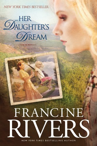 Francine Rivers Her Daughter's Dream