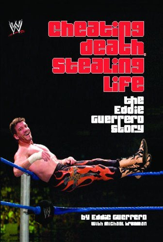 Eddie Guerrero Cheating Death Stealing Life The Eddie Guerrero Story