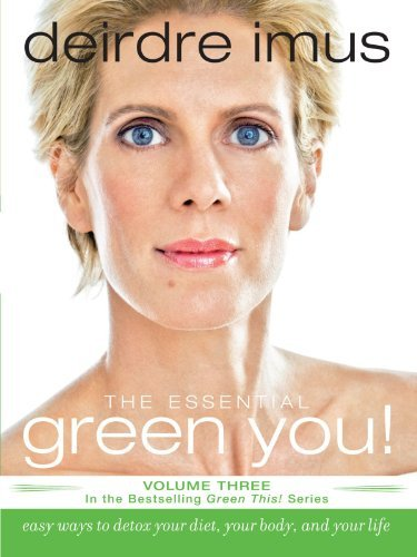 Deirdre Imus Essential Green You The Easy Ways To Detox Your Diet Your Body And Your