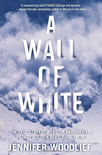 Jennifer Woodlief A Wall Of White The True Story Of Heroism And Survival In The Fac