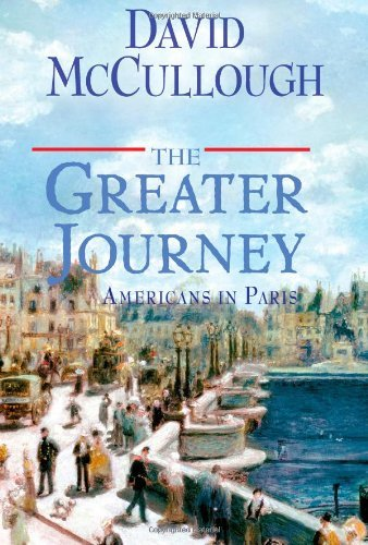 David Mccullough The Greater Journey Americans In Paris