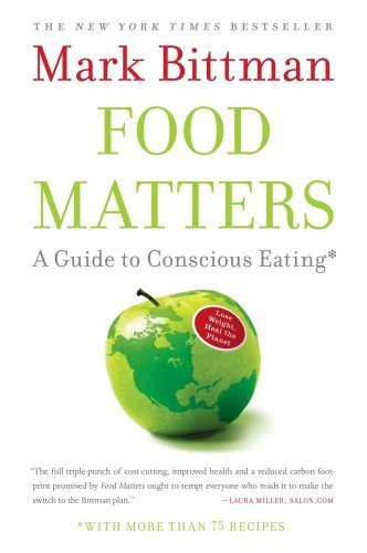 Mark Bittman Food Matters A Guide To Conscious Eating With More Than 75 Rec