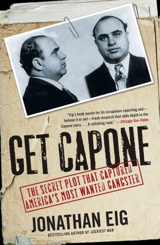 Jonathan Eig Get Capone The Secret Plot That Captured America's Most Want