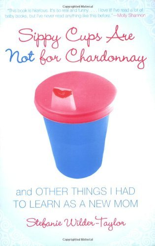 stefanie-wilder-taylor-sippy-cups-are-not-for-chardonnay