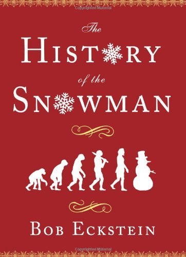 Bob Eckstein The History Of The Snowman From The Ice Age To The Flea Market