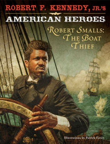 Kennedy Robert F. Jr. Robert Smalls The Boat Thief