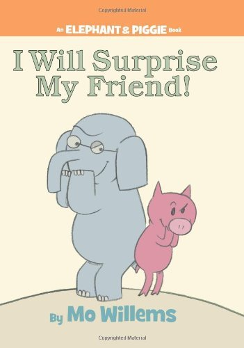 Mo Willems I Will Surprise My Friend! (an Elephant And Piggie