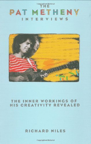 Richard Niles The Pat Metheny Interviews The Inner Workings Of His Creativity Revealed