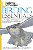 Jonathan Alderfer National Geographic Birding Essentials All The Tools Techniques And Tips You Need To B