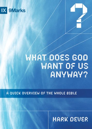 Mark Dever What Does God Want Of Us Anyway? A Quick Overview Of The Whole Bible