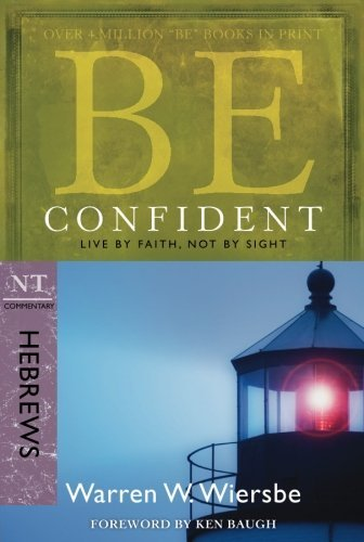 Warren W. Wiersbe Be Confident (hebrews) Live By Faith Not By Sight