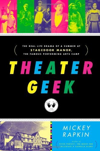 Mickey Rapkin Theater Geek The Real Life Drama Of A Summer At Stagedoor Mano