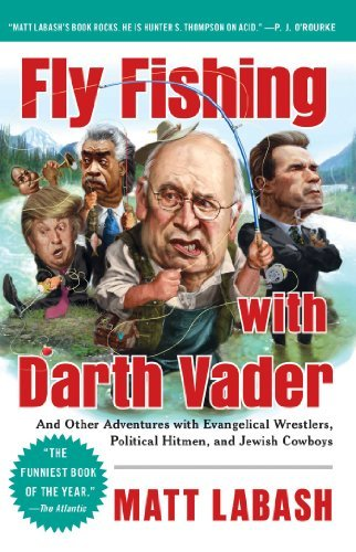 Matt Labash Fly Fishing With Darth Vader And Other Adventures With Evangelical Wrestlers