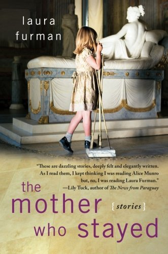 Laura Furman The Mother Who Stayed Stories