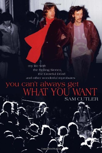 Sam Cutler You Can't Always Get What You Want My Life With The Rolling Stones The Grateful Dea