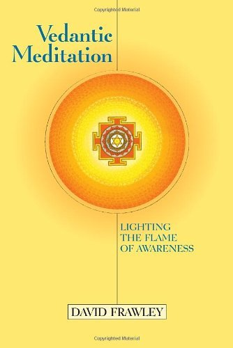 David Frawley Vedantic Meditation Lighting The Flame Of Awareness