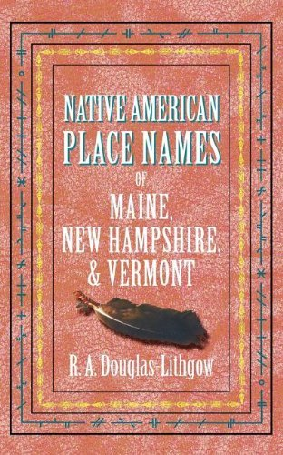 R. Douglas Lithgow Native American Place Names Of Maine New Hampshir