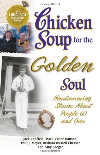 Jack Canfield Chicken Soup For The Golden Soul Heartwarming Stories For People 60 And Over