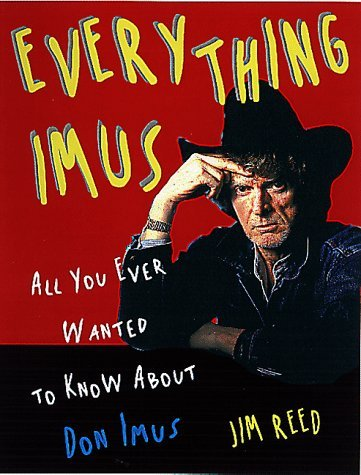 Jim Reed Everything Imus All You Ever Wanted To Know About Don Imus