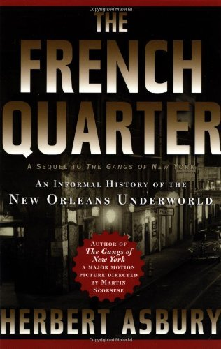 Herbert Asbury The French Quarter An Informal History Of The New Orleans Underworld