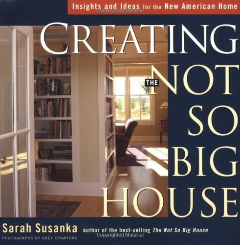 Sarah Susanka Creating The Not So Big House Insights And Ideas For The New American Home