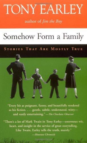 Tony Earley Somehow Form A Family Stories That Are Mostly Tru