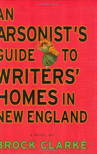 brock-clarke-an-arsonists-guide-to-writers-homes-in-new-engla