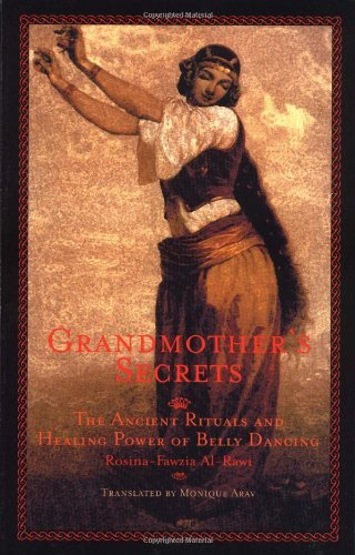 Rosina Fawzia Al Rawi Grandmother's Secrets The Ancient Rituals And Healing Power Of Belly Da