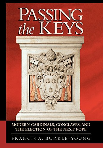 Francis A. Burkle Young Passing The Keys Modern Cardinals Conclaves And The Election Of