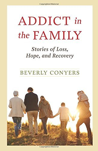 Beverly Conyers Addict In The Family Stories Of Loss Hope And Recovery.