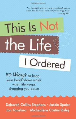 Deborah Collins Stephens This Is Not The Life I Ordered 50 Ways To Keep Your Head Above Water When Life K