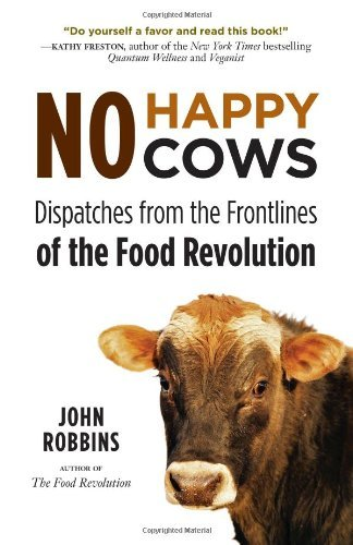 john-robbins-no-happy-cows-dispatches-from-the-frontlines-of-the-food-revolu