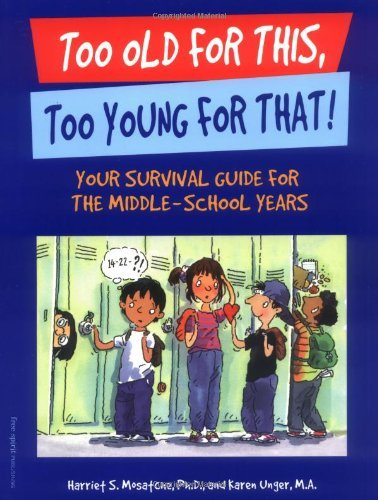Harriet S. Mosatche Too Old For This Too Young For That Your Survival Guide For The Middle School Years