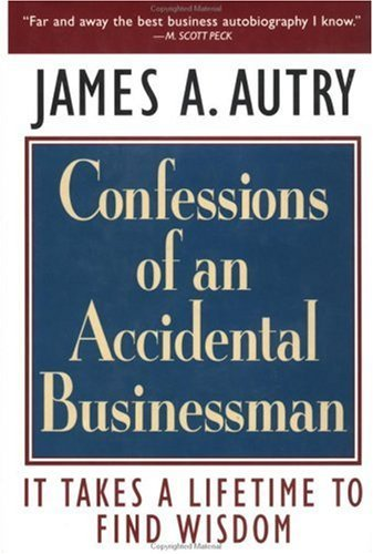 James A. Autry Confessions Of An Accidental Businessman It Takes A Lifetime To Find Wisdom