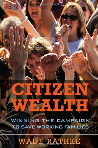 Wade Rathke Citizen Wealth Winning The Campaign To Save Working Families