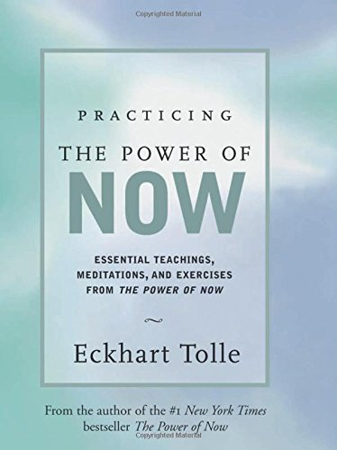 Eckhart Tolle Practicing The Power Of Now Meditations Exercises And Core Teachings For Li