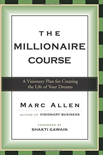 Mark Allen The Millionaire Course A Visionary Plan For Creating The Life Of Your Dr