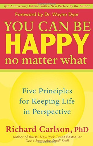 Richard Carlson You Can Be Happy No Matter What Five Principles For Keeping Life In Perspective 0015 Edition;anniversary