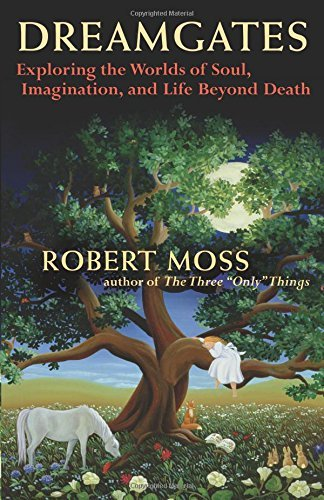 Robert Moss Dreamgates Exploring The Worlds Of Soul Imagination And Li 0002 Edition;