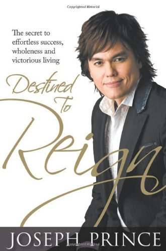 Joseph Prince Destined To Reign The Secret To Effortless Success Wholeness And