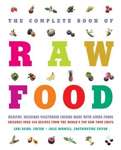 Lori Baird Julie Rodwell The Complete Book Of Raw Food Healthy Delicious