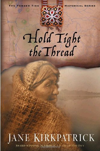 Jane Kirkpatrick Hold Tight The Thread