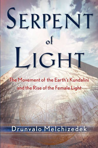 Drunvalo Melchizedek Serpent Of Light Beyond 2012 The Movement Of The Earth's Kundalin
