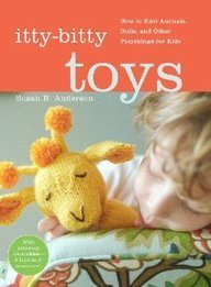 Susan B. Anderson Itty Bitty Toys How To Knit Animals Dolls And Other Playthings