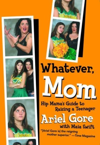 Ariel Gore Whatever Mom Hip Mama's Guide To Raising A Teenager